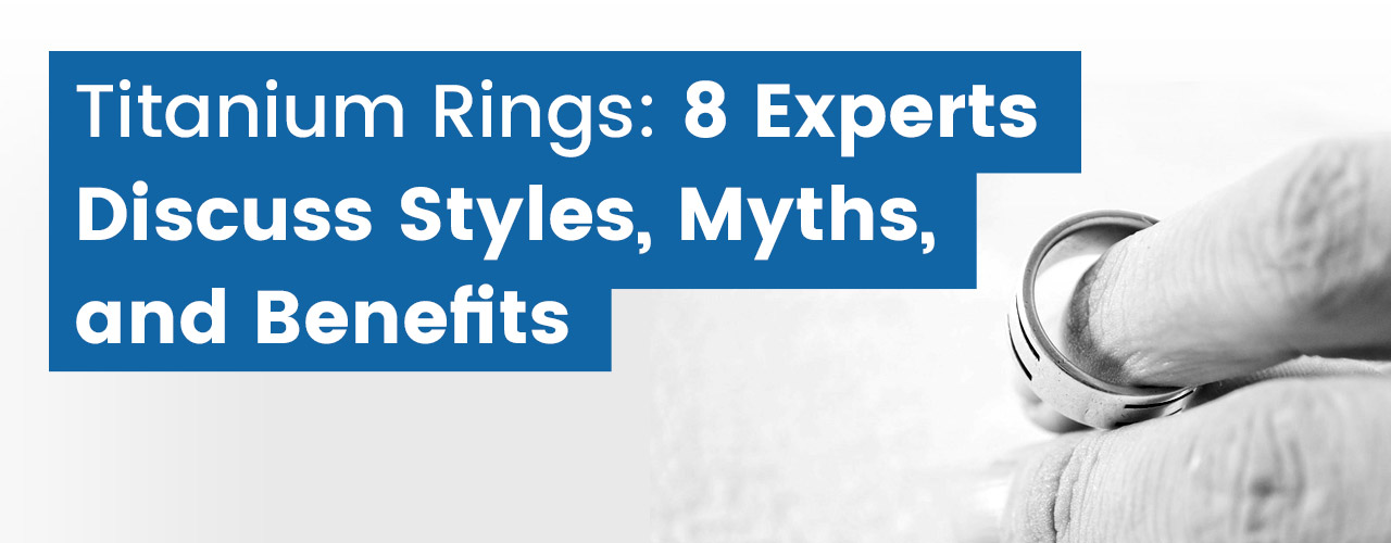 41f6f532d4115 Titanium Rings: 8 Experts Discuss Styles, Myths, and Benefits